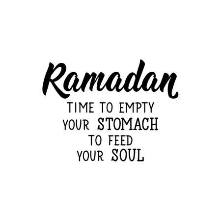 Ramadan is time to empty your stomach to feed your soul. Lettering. Can be used for prints bags, t-shirts, posters, cards. Religion Islamic quote Illusztráció