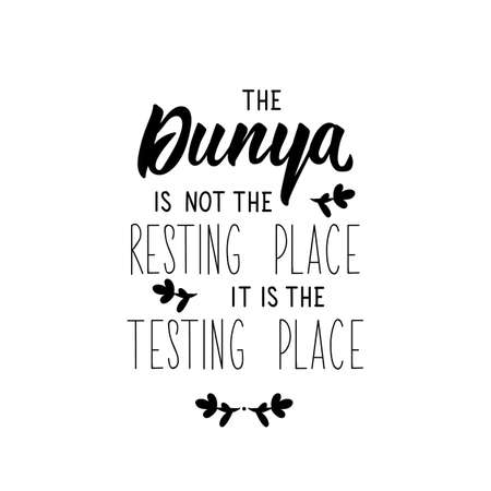 The dunya is not the resting place it is the testing place. Ramadan lettering. Can be used for prints bags, t-shirts, posters, cards. Religion Islamic quote