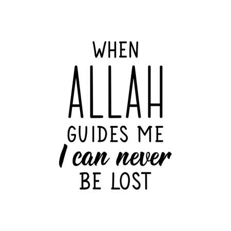 When Allah guides me I can never be lost. Ramadan lettering. Can be used for prints bags, t-shirts, posters, cards. Religion Islamic quote