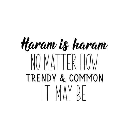 Haram is haram, no matter how trendy and common it may be. Lettering. Can be used for prints bags, t-shirts, posters, cards. Religion Islamic quote