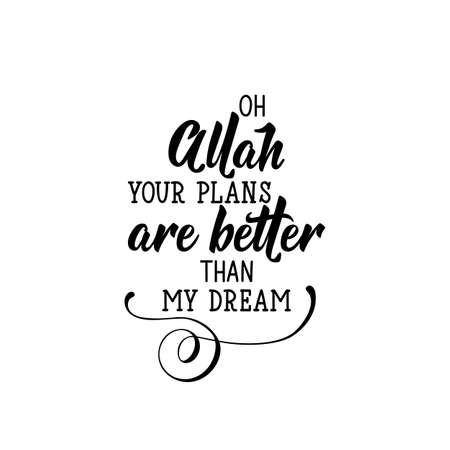 Oh Allah your plans are better than my dream. Ramadan lettering. Can be used for prints bags, t-shirts, posters, cards. Religion Islamic quote