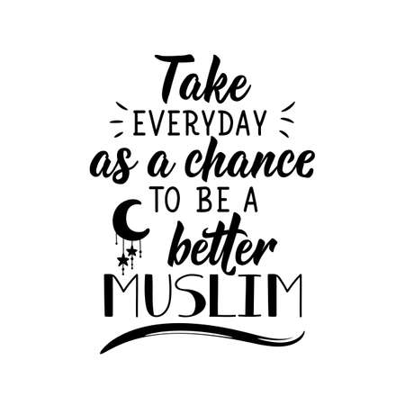 Take everyday as a chance to be a better muslim. Ramadan lettering. Can be used for prints bags, t-shirts, posters, cards. Religion Islamic quote