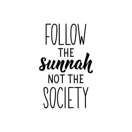 Follow the sunnah, not the society. Ramadan lettering. Can be used for prints bags, t-shirts, posters, cards. Religion Islamic quote