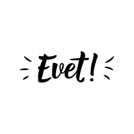 Evet. Lettering. Translation from Turkish - Yes. Modern vector brush calligraphy. Ink illustration