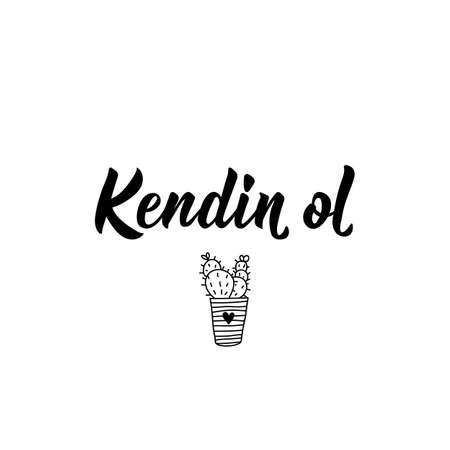 Kendin ol. Lettering. Translation from Turkish - Be yourself. Modern vector brush calligraphy. Ink illustration