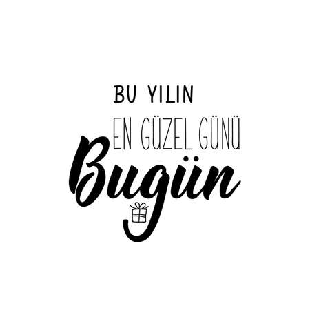 Lettering. Translation from Turkish - The most beautiful day of this year today. Modern vector brush calligraphy. Ink illustration