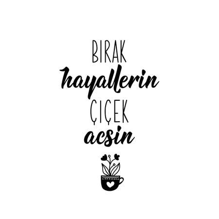 Lettering. Translation from Turkish - Let your dreams bloom. Modern vector brush calligraphy. Ink illustration