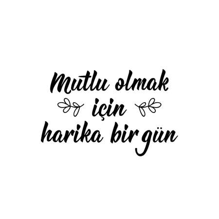 Lettering. Translation from Turkish - A great day to be happy. Modern vector brush calligraphy. Ink illustration 일러스트