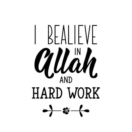 I believe in Allah and hard work. Ramadan lettering. Can be used for prints bags, t-shirts, posters, cards. Religion Islamic quote 일러스트