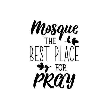 Mosque the best place for pray. Ramadan lettering. Can be used for prints bags, t-shirts, posters, cards. Religion Islamic quote