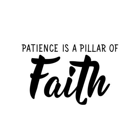 Patience is a pillar of faith. lettering. Can be used for prints bags, t-shirts, posters, cards.