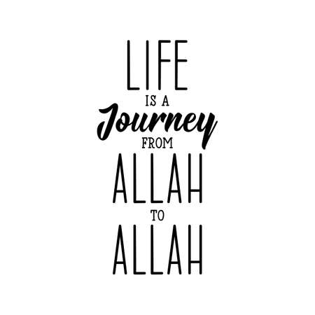 Life is a journey from Allah to Allah. Ramadan lettering. Can be used for prints bags, t-shirts, posters, cards. Religion Islamic quote 일러스트