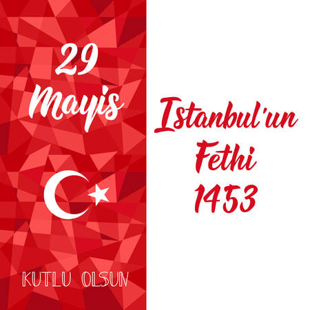 Template design of the national Turkish holiday - 29 Mayis Istanbul'un Fethi Kutlu Olsun. Translation: 29 May Day of Conquest of Istanbul, happy holidays. Graphic for design elements.