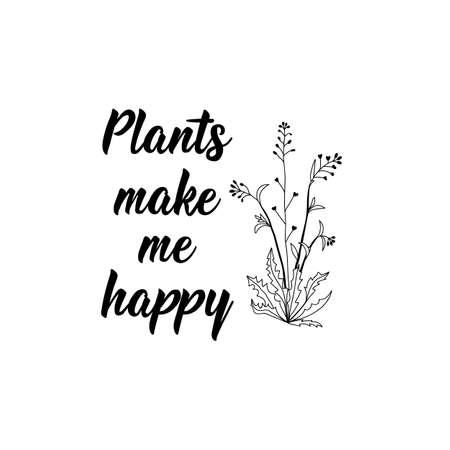 Plants make me happy. Lettering. Can be used for prints bags, t-shirts, posters, cards. Calligraphy vector. Ink illustration Иллюстрация