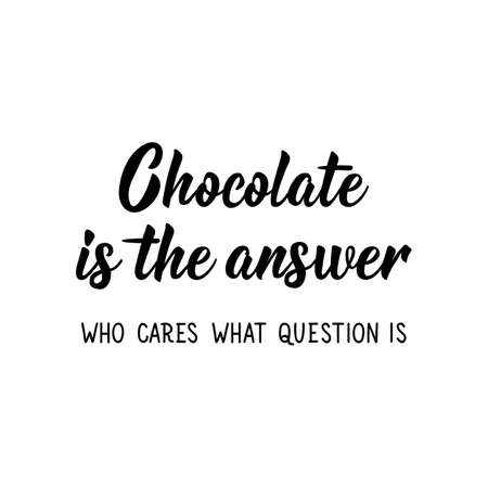 Chocolate is the answer. Who cares what question is. Lettering. Can be used for prints bags, t-shirts, posters, cards. Calligraphy vector. Ink illustration