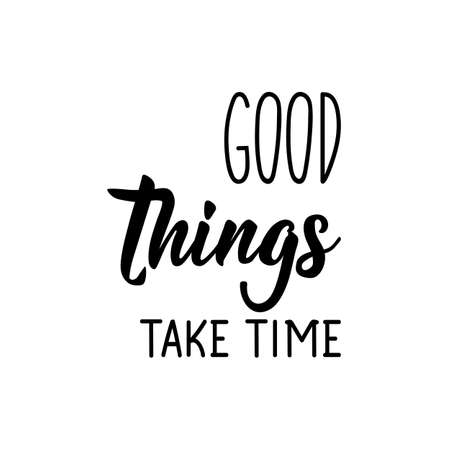 Good things take time. Lettering. Can be used for prints bags, t-shirts, posters, cards. Calligraphy vector. Ink illustration