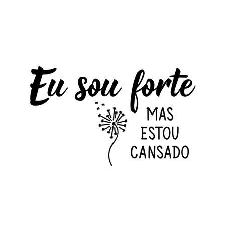 Brazilian Lettering. Translation from Portuguese - I am strong but I am tired. Modern vector brush calligraphy. Ink illustration Vettoriali