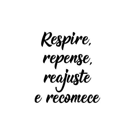 Brazilian Lettering. Translation from Portuguese - Breathe, rethink, readjust and start over. Modern vector brush calligraphy. Ink illustration