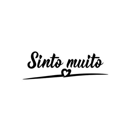 Brazilian Lettering. Translation from Portuguese - I'm sorry. Modern vector brush calligraphy. Ink illustration. Sinto muito