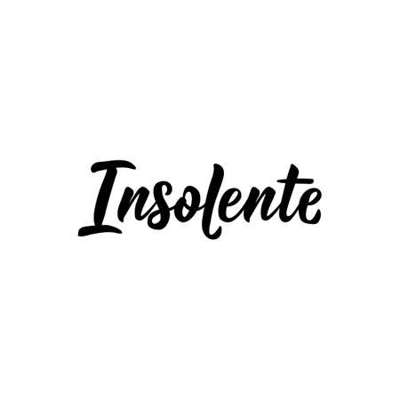 Insolent in French. Ink illustration. Modern brush calligraphy. Isolated on white background. French lettering.