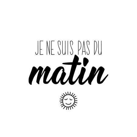 I am not a morning person in French. Ink illustration. Modern brush calligraphy. Isolated on white background. French lettering.