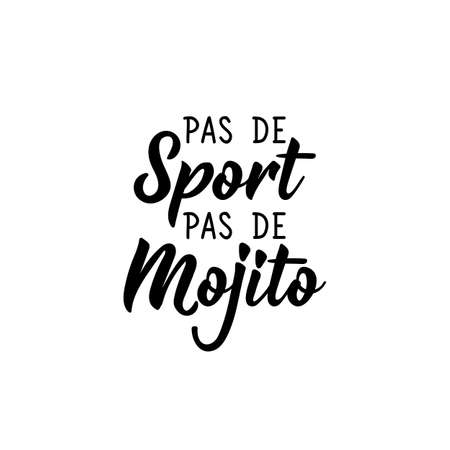 No sport no mojito in French. Ink illustration. Modern brush calligraphy. Isolated on white background. French lettering.