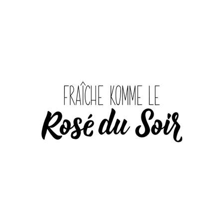 Fresh like evening rose in French. Ink illustration. Modern brush calligraphy. Isolated on white background. French lettering.