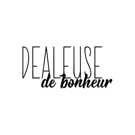 Translation from French - Happiness dealer. Element for flyers, t-shirt, banner and posters. Modern calligraphy. Ink illustration. French lettering.