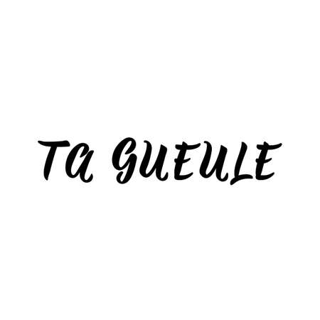 Shut up in French. Ink illustration. Modern brush calligraphy. Isolated on white background. French lettering. Banque d'images - 150831083