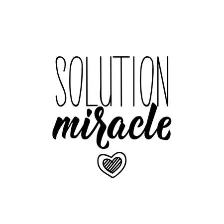 Translation from French - Miracle solution. Element for flyers, t-shirt, banner and posters. Modern calligraphy. Ink illustration. French lettering.