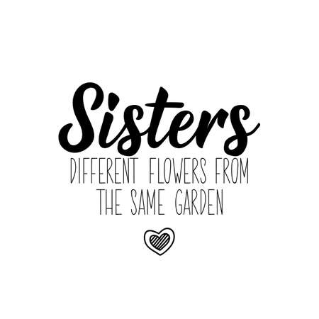 Sisters different flowers from the same garden. Lettering. Can be used for prints bags, t-shirts, posters, cards. Calligraphy vector. Ink illustration Ilustracja