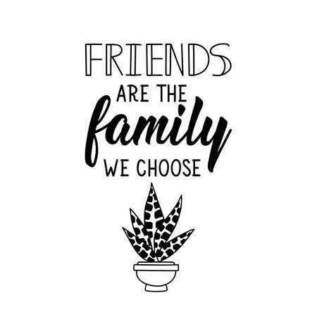 Friends are the family we choose. Lettering. Can be used for prints bags, t-shirts, posters, cards. Calligraphy vector. Ink illustration Ilustracja