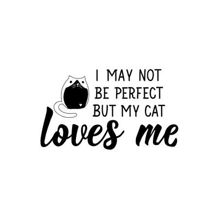 I may not be perfect but my cat loves me. Lettering. Can be used for prints bags, t-shirts, posters, cards. Calligraphy vector. Ink illustration Ilustracja