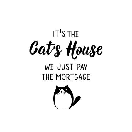 It is the cat's house we just pay the mortgage. Lettering. Can be used for prints bags, t-shirts, posters, cards. Calligraphy vector. Ink illustration Banque d'images - 150981811