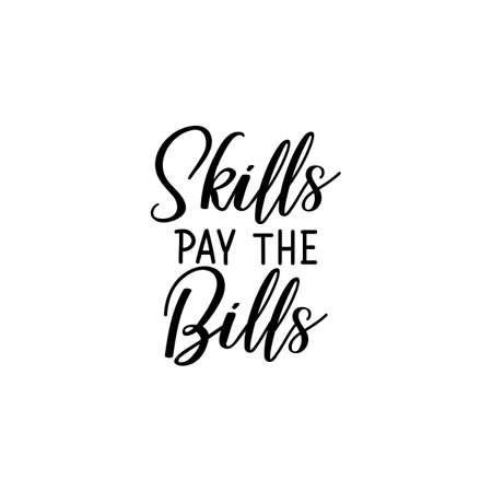 Skills pay the bills. Lettering. Can be used for prints bags, t-shirts, posters, cards. Calligraphy vector. Ink illustration Ilustração