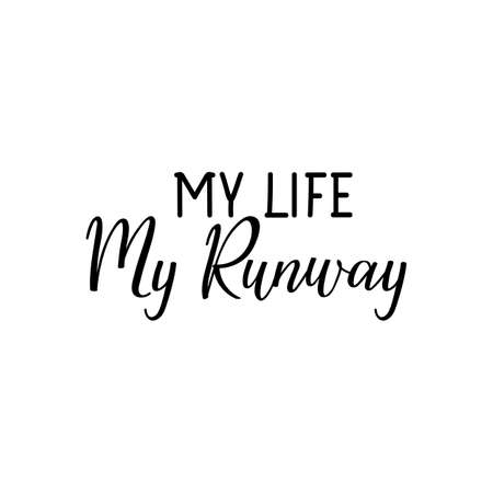 My life my runway. Lettering. Can be used for prints bags, t-shirts, posters, cards. Calligraphy vector. Ink illustration