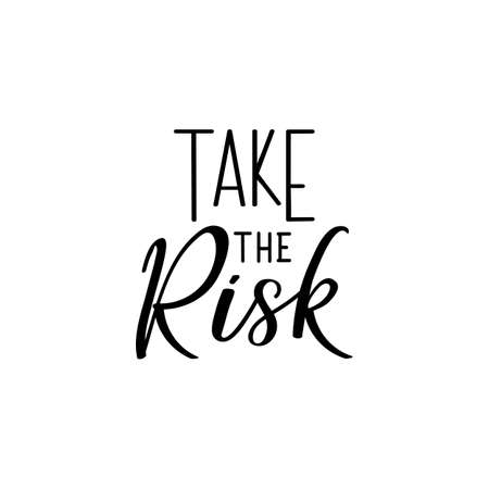 Take the risk. Lettering. Can be used for prints bags, t-shirts, posters, cards. Calligraphy vector. Ink illustration