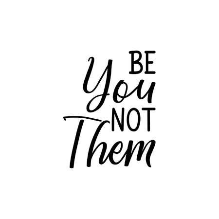 Be You not them. Lettering. Can be used for prints bags, t-shirts, posters, cards. Calligraphy vector. Ink illustration