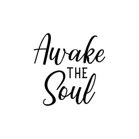 Awake the soul. Lettering. Can be used for prints bags, t-shirts, posters, cards. Calligraphy vector. Ink illustration Ilustracja