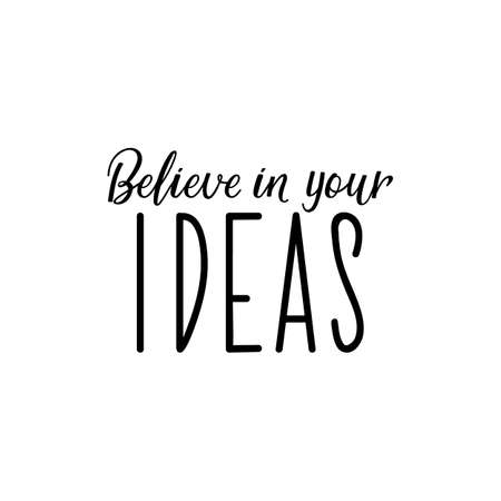 Believe in your ideas. Lettering. Can be used for prints bags, t-shirts, posters, cards. Calligraphy vector. Ink illustration