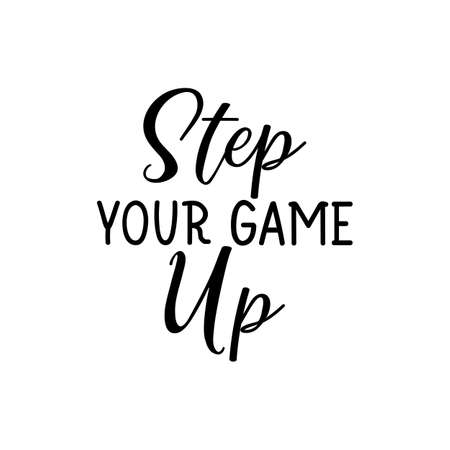 Step your game up. Lettering. Can be used for prints bags, t-shirts, posters, cards. Calligraphy vector. Ink illustration