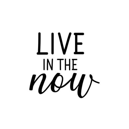 Live in the now. Lettering. Can be used for prints bags, t-shirts, posters, cards. Calligraphy vector. Ink illustration Ilustracja
