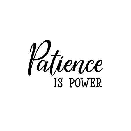 Patience is power. Lettering. Can be used for prints bags, t-shirts, posters, cards. Calligraphy vector. Ink illustration