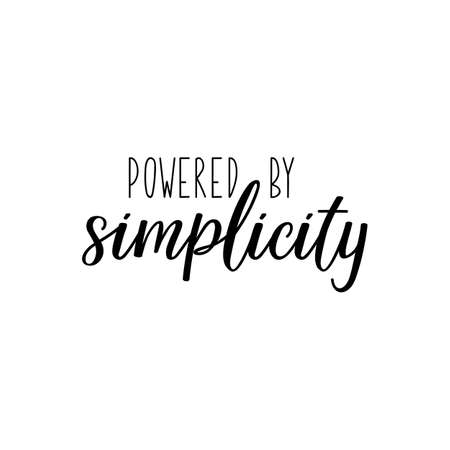 Powered by simplicity. Lettering. Can be used for prints bags, t-shirts, posters, cards. Calligraphy vector. Ink illustration