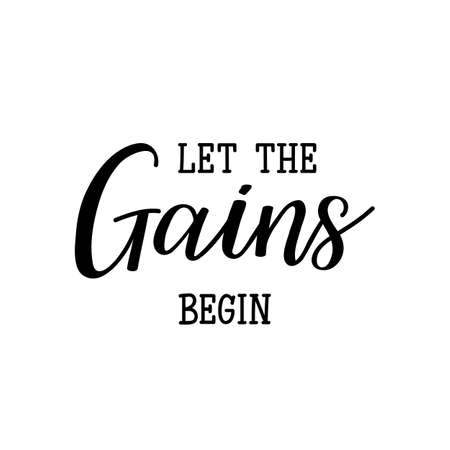 Let the gains begin. Lettering. Can be used for prints bags, t-shirts, posters, cards. Calligraphy vector. Ink illustration
