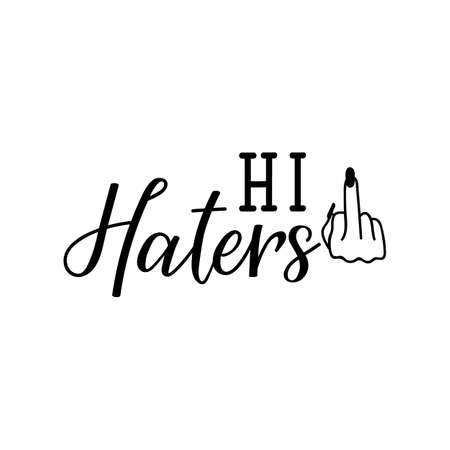 Hi haters. Lettering. Can be used for prints bags, t-shirts, posters, cards. Calligraphy vector. Ink illustration