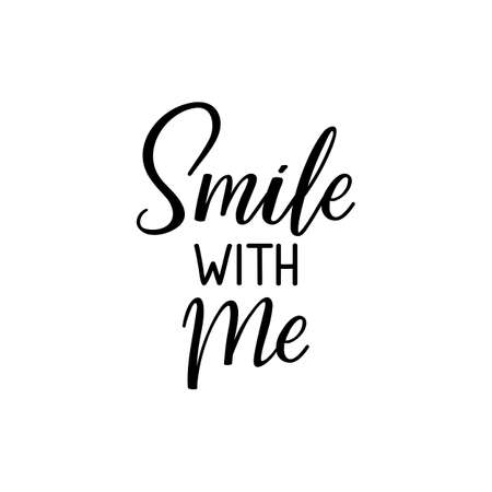 Smile with me. Lettering. Can be used for prints bags, t-shirts, posters, cards. Calligraphy vector. Ink illustration