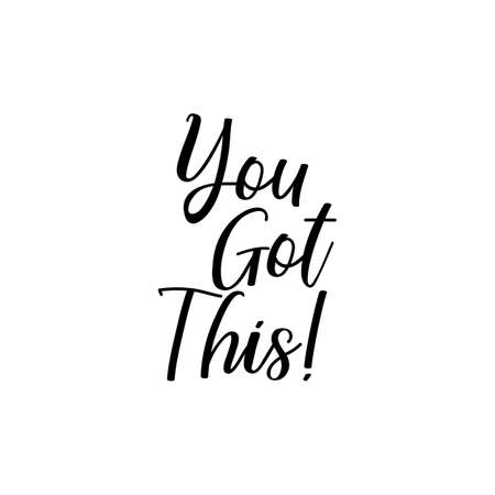 You got this. Lettering. Can be used for prints bags, t-shirts, posters, cards. Calligraphy vector. Ink illustration