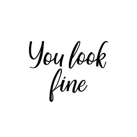 You look fine. Lettering. Can be used for prints bags, t-shirts, posters, cards. Calligraphy vector. Ink illustration