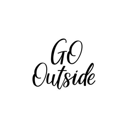 Go outside. Lettering. Can be used for prints bags, t-shirts, posters, cards. Calligraphy vector. Ink illustration